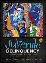 Juvenile Delinquency: Theory, Practice, And Law, 12th Edition