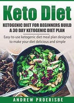 Keto Diet: Ketogenic Diet For Beginners Build A 30 Day Ketogenic Diet Plan