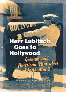 Kristin Thompson - Herr Lubitsch Goes To Hollywood: German And American Film After World War I