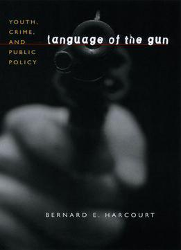 Language Of The Gun: Youth, Crime, And Public Policy