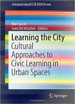 Learning The City: Cultural Approaches To Civic Learning In Urban Spaces