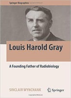 Louis Harold Gray: A Founding Father Of Radiobiology