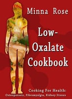 Low-Oxalate Cookbook - Osteoporosis, Fibromyalgia, Kidney Stones
