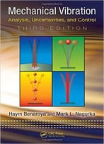Mechanical Vibration: Analysis, Uncertainties, And Control, Third Edition