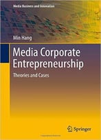 Media Corporate Entrepreneurship: Theories And Cases
