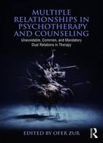 Multiple Relationships In Psychotherapy And Counseling: Unavoidable, Common, And Mandatory Dual Relations In Therapy