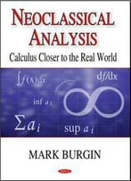 Neoclassical Analysis: Calculus Closer To The Real World
