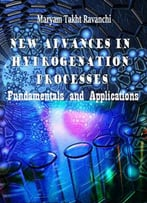 New Advances In Hydrogenation Processes: Fundamentals And Applications Ed. By Maryam Takht Ravanchi