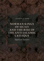 Norman Kings Of Sicily And The Rise Of The Anti-Islamic Critique: Baptized Sultans