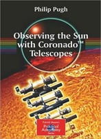 Observing The Sun With Coronado Telescopes (Patrick Moore's Practical Astronomy)