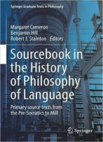 Ourcebook In The History Of Philosophy Of Language: Primary Source Texts From The Pre-Socratics To Mill