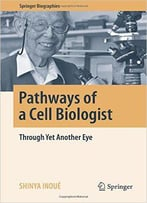Pathways Of A Cell Biologist: Through Yet Another Eye