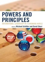 Power And Principles: International Leadership In A Shrinking World