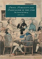 Print, Publicity, And Popular Radicalism In The 1790s: The Laurel Of Liberty (Cambridge Studies In Romanticism)