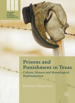 Prisons And Punishment In Texas: Culture, History And Museological Representation