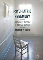 Psychiatric Hegemony: A Marxist Theory Of Mental Illness
