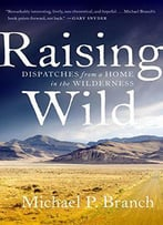 Raising Wild: Dispatches From A Home In The Wilderness