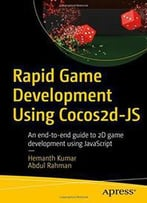 Rapid Game Development Using Cocos2d-Js: An End-To-End Guide To 2d Game Development Using Javascript