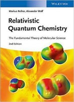 Relativistic Quantum Chemistry: The Fundamental Theory Of Molecular Science (2nd Edition)