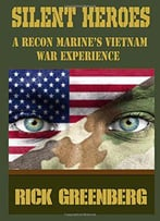 Silent Heroes: A Recon Marine's Vietnam War Experience