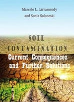 Soil Contamination: Current Consequences And Further Solutions Ed. By Marcelo L. Larramendy And Sonia Soloneski