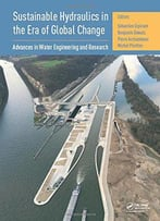 Sustainable Hydraulics In The Era Of Global Change: Proceedings Of The 4th Iahr Europe Congress