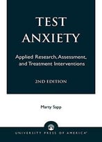 Test Anxiety: Applied Research, Assessment, And Treatment Interventions, 2nd Edition By Marty Sapp