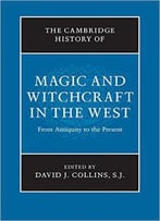 The Cambridge History Of Magic And Witchcraft In The West: From Antiquity To The Present