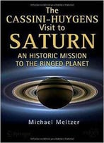 The Cassini-Huygens Visit To Saturn: An Historic Mission To The Ringed Planet