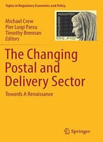 The Changing Postal And Delivery Sector: Towards A Renaissance (Topics In Regulatory Economics And Policy)