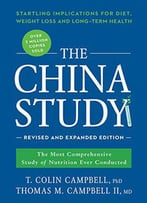 The China Study: Revised And Expanded Edition: The Most Comprehensive Study Of Nutrition Ever Conducted And The Startling...