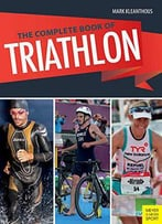 The Complete Book Of Triathlon, 3rd Edition