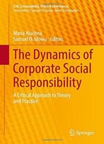The Dynamics Of Corporate Social Responsibility: A Critical Approach To Theory And Practice