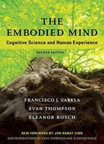 The Embodied Mind: Cognitive Science And Human Experience, Revised Edition