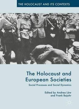 The Holocaust And European Societies: Social Processes And Social Dynamics