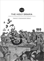 The Holy Drama: Persian Passion Play In Modern Iran (Iranian Studies Series)