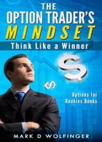 The Option Trader's Mindset: Think Like A Winner