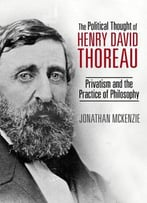 The Political Thought Of Henry David Thoreau: Privatism And The Practice Of Philosophy
