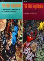 The Reef Aquarium: A Comprehensive Guide To The Identification And Care Of Tropical Marine Invertebrates, Vol. 1&2