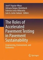 The Roles Of Accelerated Pavement Testing In Pavement Sustainability: Engineering, Environment, And Economics