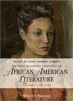 The Wiley Blackwell Anthology Of African American Literature: Volume 1, 1746 - 1920