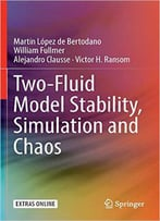 Two-Fluid Model Stability, Simulation And Chaos