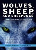 Wolves, Sheep, And Sheepdogs: A Leader's Guide To Information Security