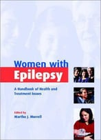Women With Epilepsy: A Handbook Of Health And Treatment Issues By Martha J. Morrell