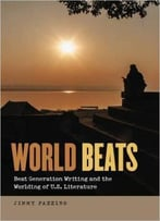 World Beats: Beat Generation Writing And The Worlding Of U.S. Literature (Re-Mapping The Transnational: A Dartmouth Series In A
