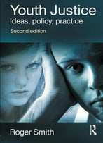 Youth Justice: Ideas, Policy, Practice By Roger Smith