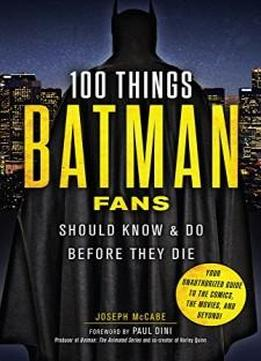100 things batman fans should know do before they die 100 things fans should know download. Black Bedroom Furniture Sets. Home Design Ideas