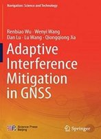 Adaptive Interference Mitigation In Gnss (Navigation: Science And Technology)