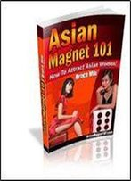 Asian Magnet 101: How To Attract Asian Women