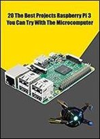 Best Idea 20 Projects Raspberry Pi 3 You Can Try With The Microcomputer: Raspberry Pi 3 Projects For Beginners